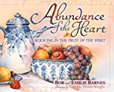Abundance of the Heart: Rejoicing in the Fruit of the Spirit (0736902600) by Barnes, Bob