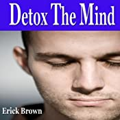 Mental Detox Self Hypnosis Collection: Subconscious Influence, Declutter the Mind, Free the Mind, Self-Hypnosis, Self-Help, NLP | [Erick Brown]