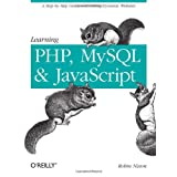 Learning PHP, MySQL, and JavaScript: A Step-By-Step Guide to Creating Dynamic Websites (Animal Guide) ~ Robin Nixon