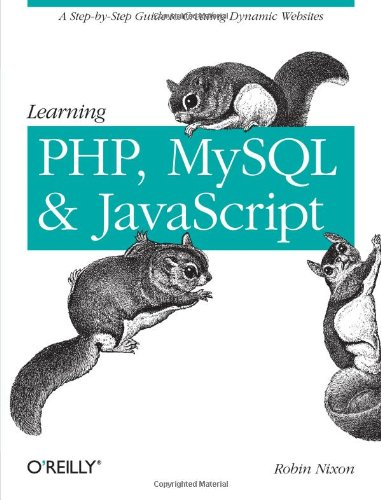 Learning PHP, MySQL, and JavaScript: A Step-By-Step Guide to Creating Dynamic Websites (Animal Guide), by Robin Nixon