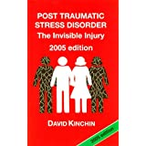 Post Traumatic Stress Disorder: The Invisible Injuryby David Kinchin