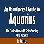 An Unauthorized Guide to Aquarius: The Charles Manson TV Series Starring David Duchovny | D. Carter