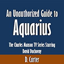 An Unauthorized Guide to Aquarius: The Charles Manson TV Series Starring David Duchovny (       UNABRIDGED) by D. Carter Narrated by David Winograd
