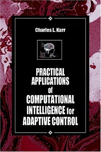 Practical Applications of Computational Intelligence for Adaptive Control (International Series on Computational Intelligence) [Karr, Charles] (Tapa Dura)