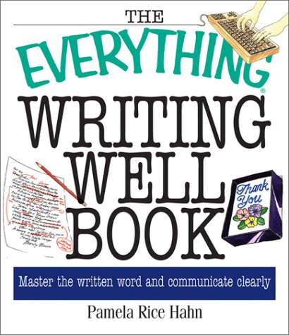 Everything Writing Well Book : Master the Written Word and Communicate Clearly, PAMELA RICE HAHN