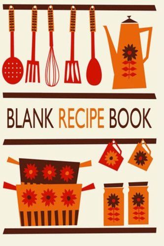 Blank Recipe Book: Your Own Cookbook Journal: Recipe Journal & Organizer For Your Top 100 Recipes. The Perfect Recipe Template for Writing Your ... Students and Children. (Blank Journals) PDF