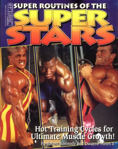 Super Routines of the Super Stars Hot Training Cycles for Ultimate Muscle Growth