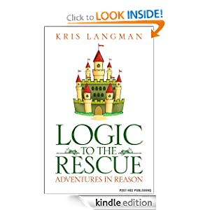 FREE KINDLE BOOK: Logic to the Rescue, by Kris Langman. Publisher: Post Hoc Publishing; 1 edition (October 1, 2008)
