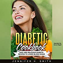 Diabetic Cookbook: Easy and Delicious Diabetic Recipes to Lower Blood Sugar | Livre audio Auteur(s) : Jennifer Smith Narrateur(s) : Dave Wright