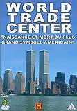 echange, troc World Trade Center, Naissance et mort du plus grand symbole américain