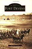Fort: Devens   (MA)  (Images  of  America) (0738535125) by William  J.  Craig