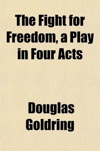 The Fight for Freedom, a Play in Four Acts