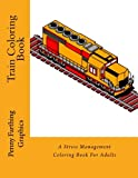 Train Coloring Book: A Stress Management Coloring Book For Adults