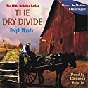 The Dry Divide: Little Britches #7 (       UNABRIDGED) by Ralph Moody Narrated by Cameron Beierle