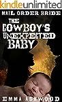 Mail Order Bride: The Cowboy's Unexpe...