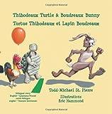 Thibodeaux Turtle & Boudreaux Bunny * Tortue Thibodeaux et Lapin Boudreaux (English and French Edition)