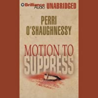 Motion to Suppress (       UNABRIDGED) by Perri O'Shaughnessy Narrated by Laural Merlington
