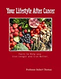 Lifestyle after Cancer - The Facts: 2009 edition: 1 Professor Robert Thomas