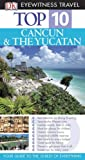 img - for Cancun and Yucatan (DK Eyewitness Top 10 Travel Guide) book / textbook / text book