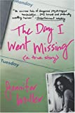 The Day I Went Missing: A True Story (0312282036) by Miller, Jennifer