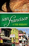 San Francisco: A Food Biography (Big City Food Biographies)