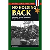 No Holding Back: Operation Totalize, Normandy, August 1944 (Smhs) (Stackpole Military History)by Brian A. Reid
