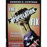 The Population Fix: Breaking America's Addiction to Population Growth ~ Edward C. Hartman