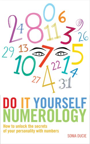 Do It Yourself Numerology: How to Unlock the Secrets of Your Personality with Numbers, Sonia Ducie