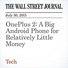 OnePlus 2: A Big Android Phone for Relatively Little Money (       UNABRIDGED) by Nathan Olivarez-Giles Narrated by Ken Borgers