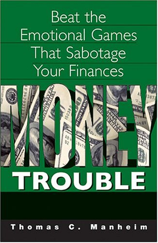 Money Trouble: Beat the Emotional Games That Sabotage Our Finances