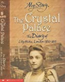 Frances Mary Hendry The Crystal Palace: The Diary of Lily Hicks, London, 1850-1851 (My Story)