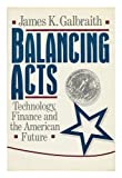 img - for Balancing Acts: Technology, Finance and the American Future book / textbook / text book