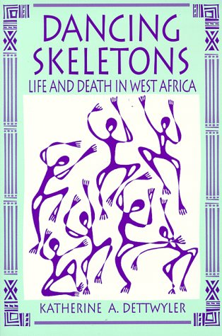 Dancing Skeletons: Life and Death in West Africa, Katherine Dettwyler