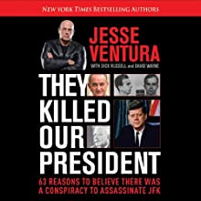 They Killed Our President: 63 Facts That Prove a Conspiracy to Kill JFK Audiobook by Jesse Ventura, Dick Russell Narrated by Jason Culp