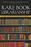 Rare Book Librarianship: An Introduction and Guide