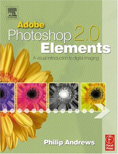 Adobe Photoshop Elements 2.0: A Visual Introduction to Digital Imaging, Philip Andrews