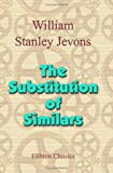img - for The Substitution of Similars: The True Principle of Reasoning, Derived from a Modification of Aristotle's Dictum book / textbook / text book
