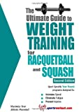 The Ultimate Guide to Weight Training for Racquetball & Squash (Ultimate Guide to Weight Training...) (Ultimate Guide to Weight Training: Racquetball & Squash)