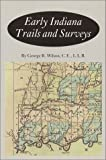 Early Indiana Trails and Surveys (Indiana Historical Society Publications, V. 6, No. 3.)