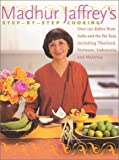 Madhur Jaffrey's Step-by-Step Cooking: Over 150 Dishes from India and the Far East, Including Thailand, Vietnam, Indonesia, and Malaysia (0066214025) by Jaffrey, Madhur