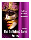 The Girlfriend Tales Series (Volume I)  --  Read the individual stories--Toxic Lies and The Ties That Kill