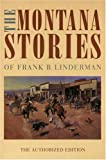 img - for The Montana Stories of Frank B. Linderman (The Authorized Edition) book / textbook / text book