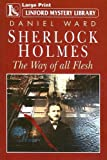 Daniel Ward Sherlock Holmes: The Way of All Flesh (Linford Mystery)