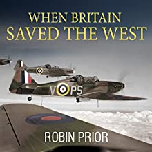 When Britain Saved the West: The Story of 1940 (       UNABRIDGED) by Robin Prior Narrated by Shaun Grindell