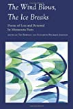The Wind Blows, the Ice Breaks: Poems of Loss and Renewal by Minnesota Poets