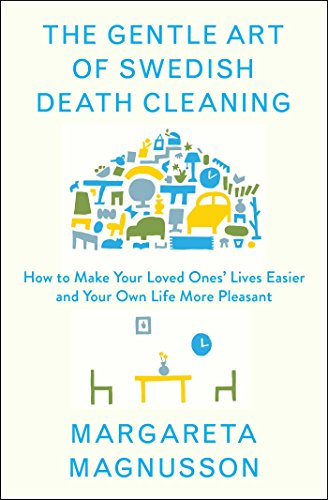 Book Cover: The Gentle Art of Swedish Death Cleaning: How to Free Yourself and Your Family from a Lifetime of Clutter