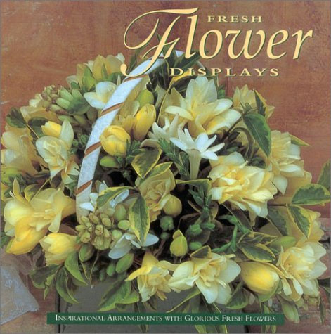 Fresh Flowers Displays: Inspirational Arrangements with Glorious Fresh Flowers