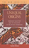 Unequal Origins: Immigrant Selection and the Education of the Second Generation (The New Americans: Recent Immigration and American Society)