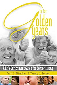 G Is For Golden Years, A Life Enrichment Guide For Senior Living by lulu.com