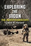 Exploring the Moon: The Apollo Expeditions (Springer Praxis Books in Space Exploration)